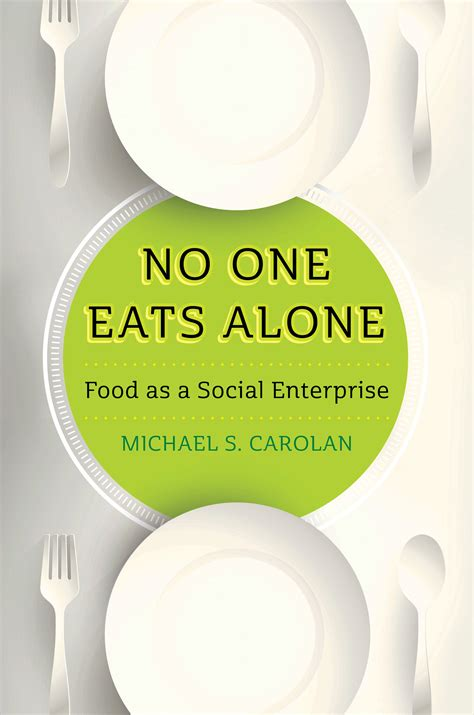 no one gets there alone books no one eats alone sociology professor writes about the