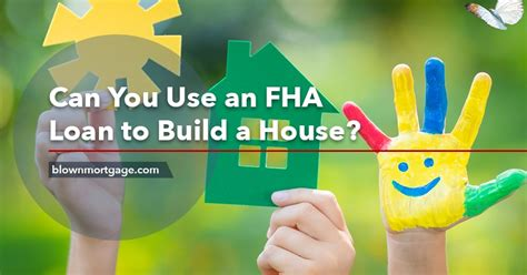 loans to build a house can you use an fha loan to build a house blown mortgage