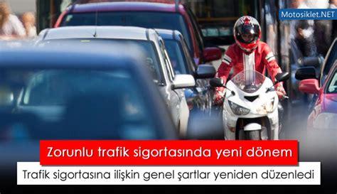 zorunlu trafik sigortasina iliskin genel sartlari yeniden