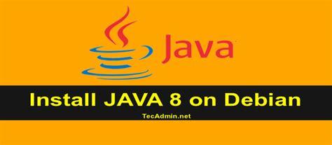 how to install oracle java 8 java 9 java jdk on how to install java 8 on debian 9 8 7 via ppa tecadmin