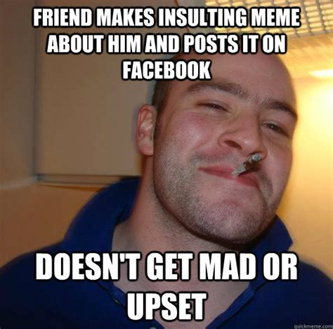 Insulting Memes - friend makes insulting meme about him and posts it on
