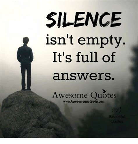 silence isn t empty it s full of ans ers awesome quotes