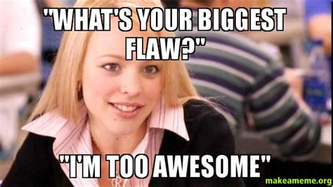Im Awesome Meme - quot what s your biggest flaw quot quot i m too awesome quot make a meme