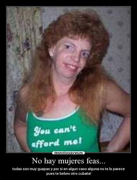 imagenes graciosas feas no hay mujeres feas desmotivaciones