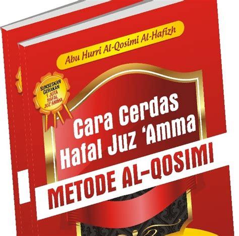 Cara Menghafal Juz Amma Dengan Mudah Dan Praktis metode hafalan al qur an al qosimi cara cerdas hafal juz