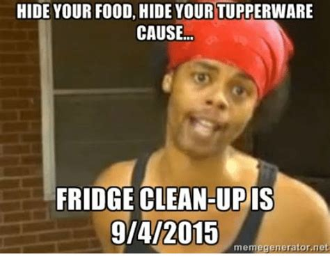 Clean Up Meme - 25 best memes about fridge cleaning fridge cleaning memes