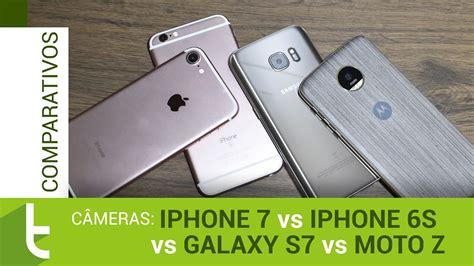 iphone 7 galaxy s7 iphone 6s e moto z comparativo de c 226 meras do tudocelular