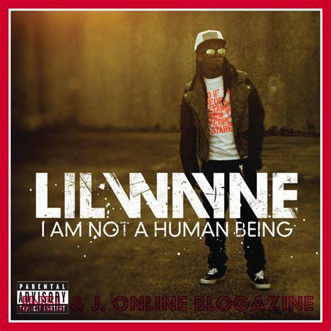 lil wayne ianahb lil wayne i am not a human being