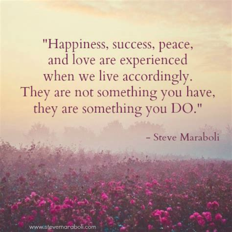 """Quote by Steve Maraboli: """"Happiness, success, peace, and ..."""
