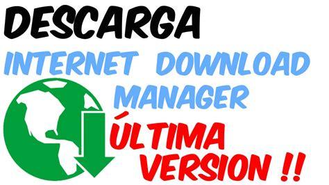 descargar idm ultima version full crack como descargar internet download manager v6 21 ultima