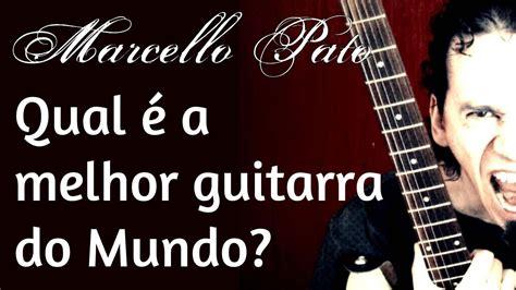 Qual Curso Tecnico E Melhor | marcello pato qual 233 a melhor guitarra do mundo youtube