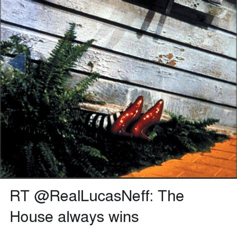 The House Always Wins by Rt The House Always Wins Meme On Sizzle