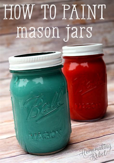 how to paint how to paint mason jars homemaking rebel
