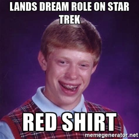 Redshirt Meme - lands dream role on star trek red shirt bad luck brian m