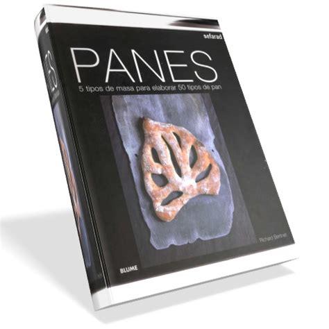 panes 5 tipos panes 5 tipos de masa para elaborar 50 tipos de pan richard bertinet pdf descargar gratis