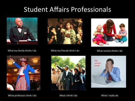 Student Memes - what people think we do student affairs professionals