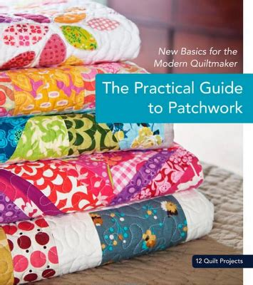 The Practical Guide To Patchwork - from with a quilt the