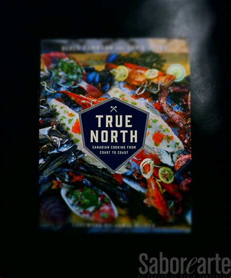 libro true north travels in true north el libro que revela la cocina canadiense saborearte el placer de vivir con sentido