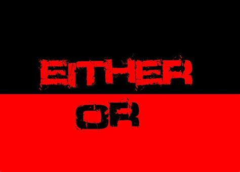 either or the tragedy of either or partners in excellence