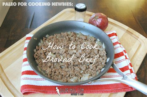 paleo for cooking newbies how to cook ground beef plus a