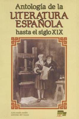 libro antologa de la literatura antologia de la literatura espanola hasta el siglo xix juan m martin antonio rey hazas