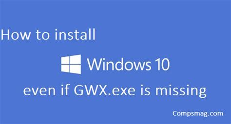 install windows 10 gwx how to install windows 10 even if gwx exe is missing