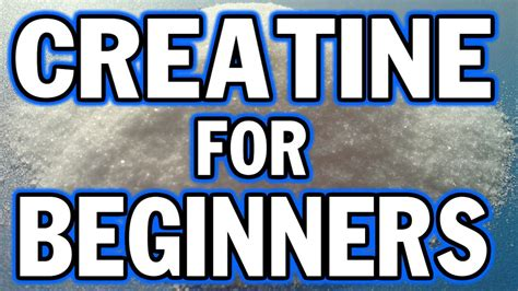 creatine for you creatine for beginners things you need to