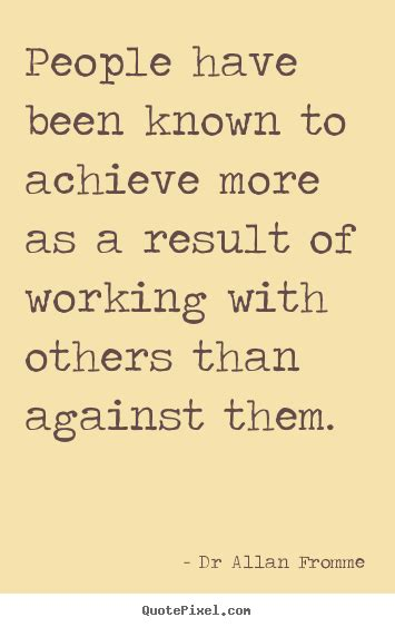 People have been known to achieve more as a result.. Dr ...