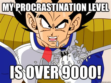 Level Meme - my procrastination level is over 9000 over 9000 quickmeme