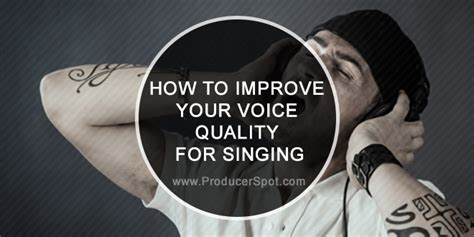 how to improve your voice quality for singing