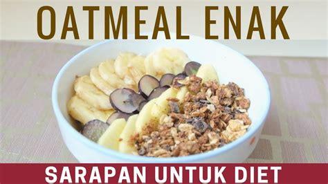 buat oatmeal enak  sarapan diet makanan diet