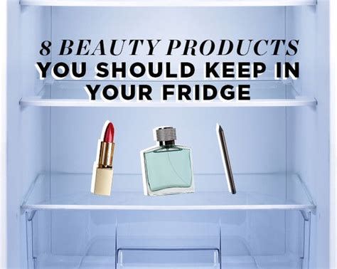 should you keep your makeup in the fridge daily makeover 8 beauty products you should keep in your fridge makeup