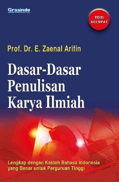 Bahasa Indonesia Penulisan Dan Penyajian Karya Ilmiah Sri Hapsari W jual buku dasar dasar penulisan karya ilmiah ed 4 oleh prof dr zaenal arifin gramedia