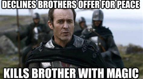 Stannis Baratheon Memes - kills brother with magic stannis the mannis know your meme