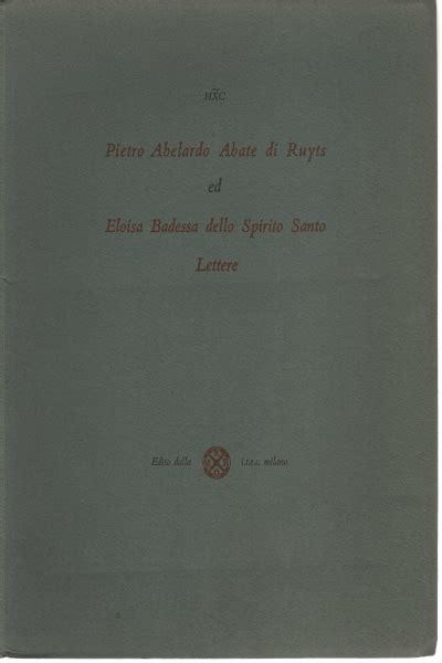 abelardo ed eloisa lettere pietro abelardo abate di ruyts ed eloisa badessa dello