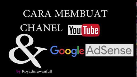 cara membuat youtube adsense cara membuat chanel youtube dan account adsense youtube