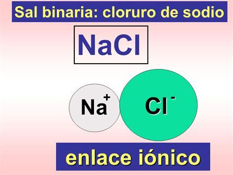 sal de sodio sal binaria cloruro de sodio ppt