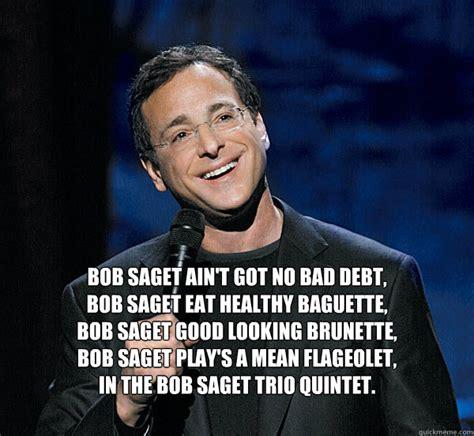 Bob Meme - bob saget ain t got no bad debt bob saget eat healthy