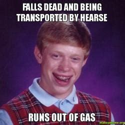 Ran Out Of Gas Meme - falls dead and being transported by hearse runs out of gas