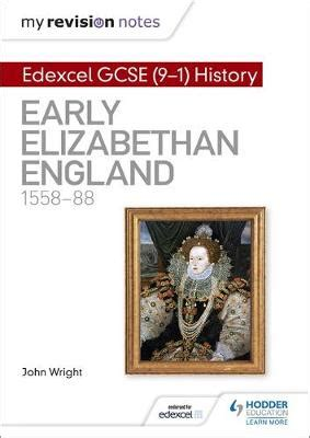 libro aqa gcse history elizabethan my revision notes edexcel gcse 9 1 history early elizabethan england 1558 88 by john wright