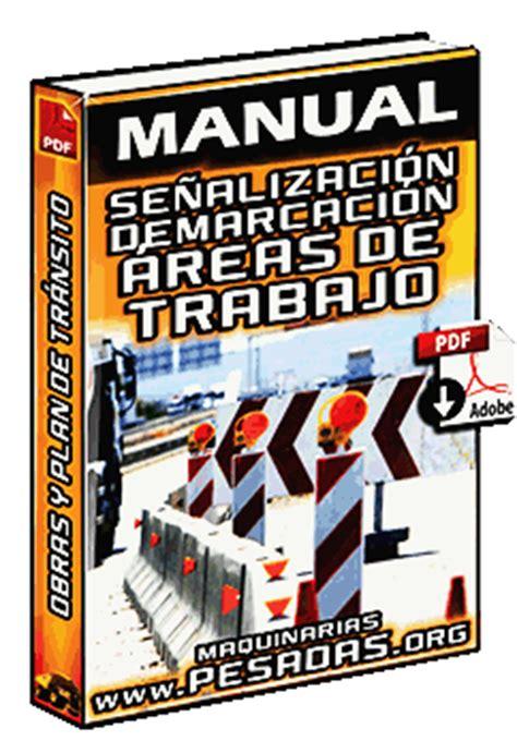 manual de senalizacion  demarcacion en areas de trabajo  manejo de transito maquinaria pesada