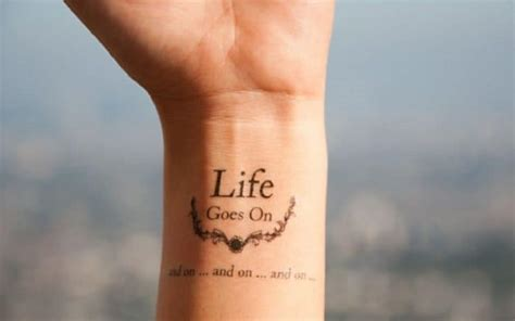 life goes on wrist tattoo 25 excellent and best quote tattoos ideas 2017 sheideas
