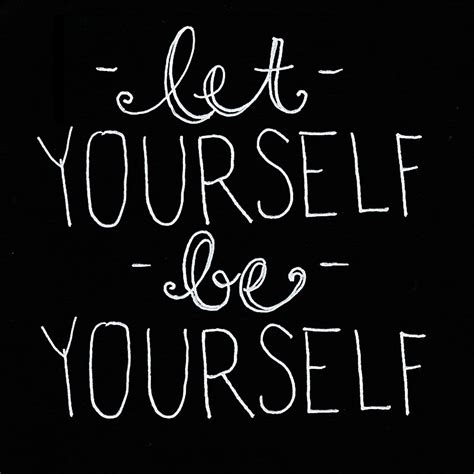 your selve let yourself be yourself