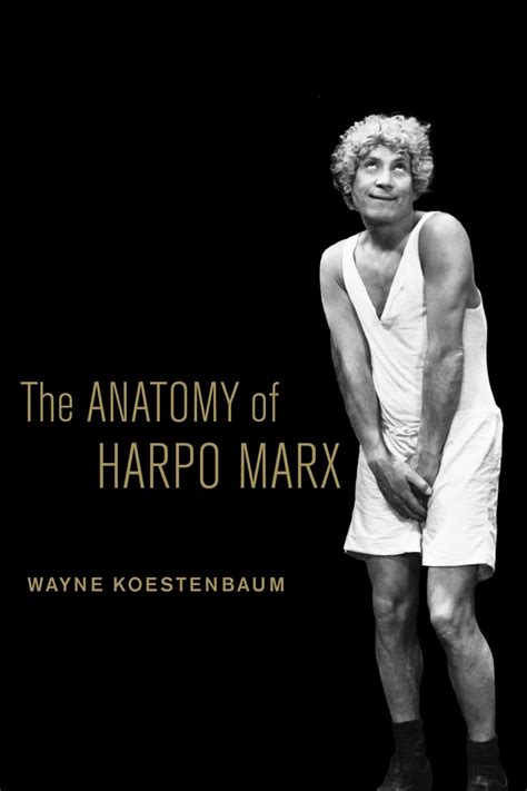 the marx brothers happy confidential books the anatomy of harpo marx wayne koestenbaum paperback
