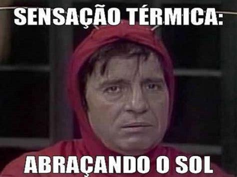 ã O Meme - memes de calor para voc 234 postar no facebook whatsapp e