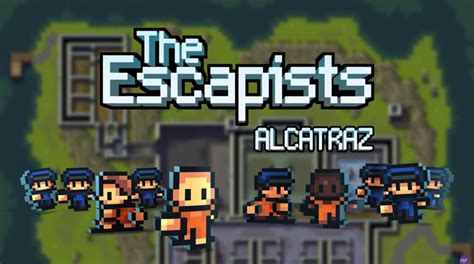 The Escapists Alcatraz 2015 187 the escapists alcatraz des jeux ind 233 pendants