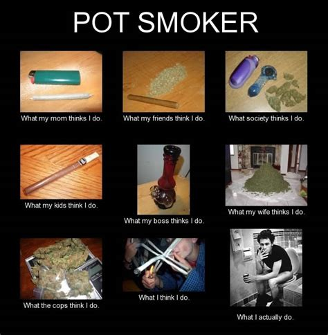 Smoker Memes - pot smoker what i actually do weed memes