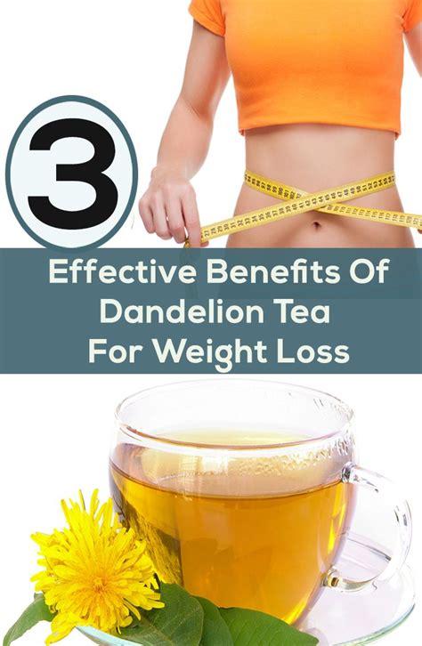 Benefits Of Dandelion Detox Tea by 3 Effective Benefits Of Dandelion Tea For Weight Loss To