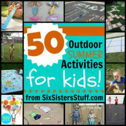 50 outdoor summer activities for kids six sisters stuff