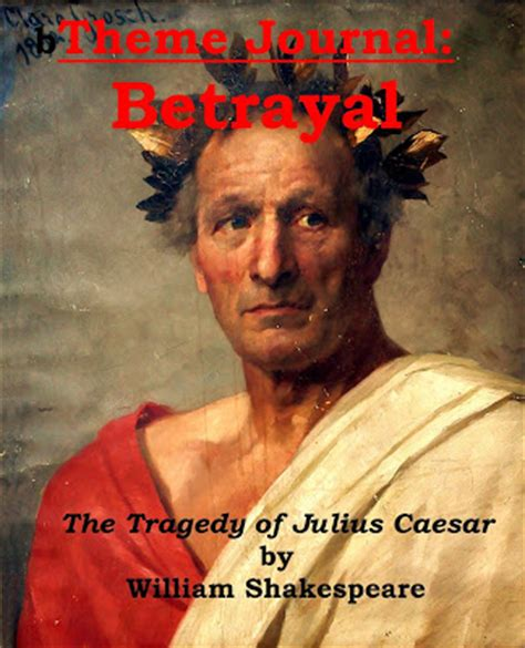 themes julius caesar louder than most 3 theme journals betrayal in the